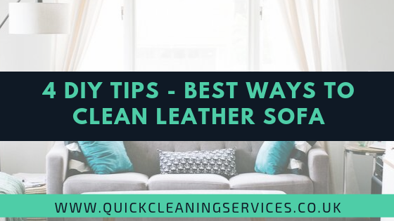 4 DIY Tips - Best ways to clean leather sofa | Quick ...