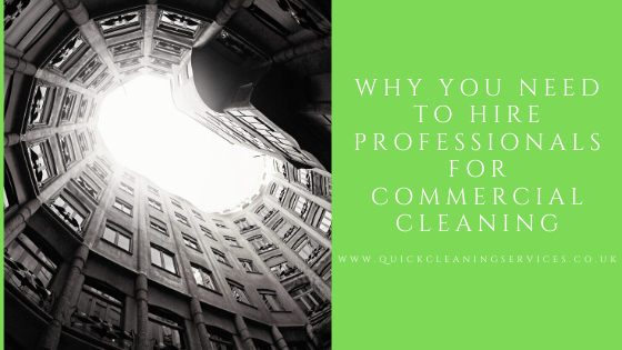 Why you need to Hire Professionals for commercial cleaning