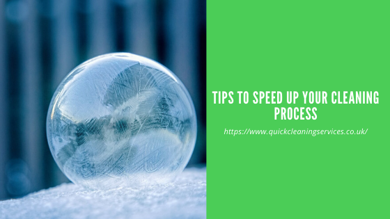 Tips to speed up the cleaning