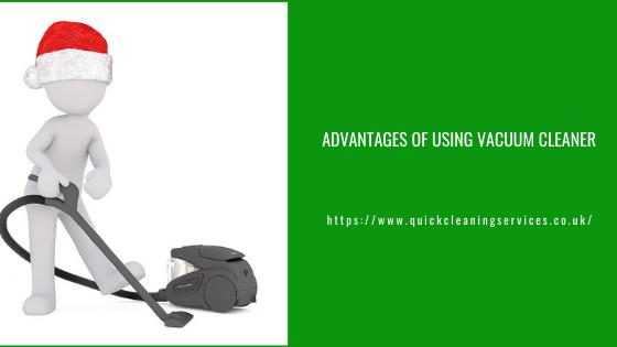 Advantages of using Vacuum Cleaner