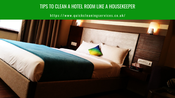 Tips to clean a Hotel Room like a Housekeeper