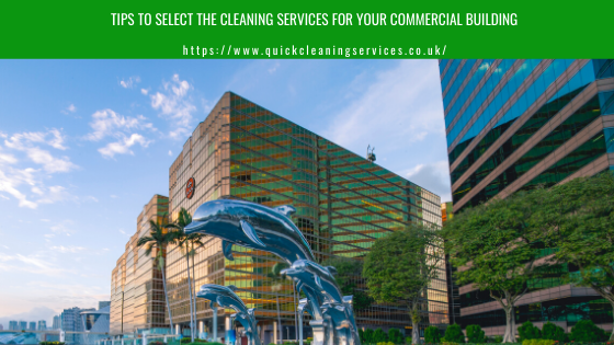 Tips to select the cleaning services for your commercial Building