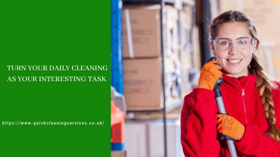 Turn your daily Cleaning as your Interesting Task