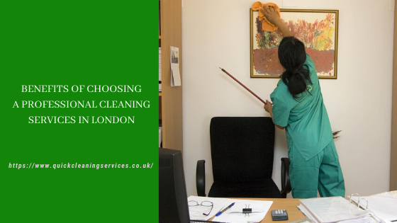 Benefits of choosing a Professional cleaning services in London