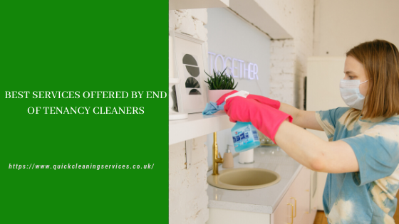 Best services offered by End of Tenancy cleaners
