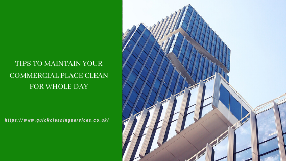 Tips to maintain your commercial place clean for whole day